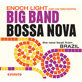 Enoch Light and His Orchestra. Big Band Bossa Nova / Let's Dance Bossa Nova by Enoch Light