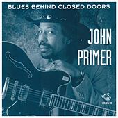 Blues Behind Closed Doors by John Primer