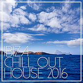 Ibiza Chill Out House 2016 by Various Artists