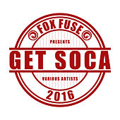 Play & Download Get Soca 2016 by Various Artists | Napster