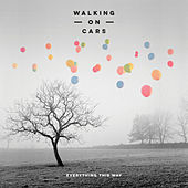 Everything This Way by Walking On Cars