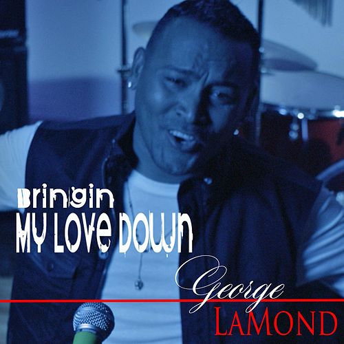 Play & Download Bringin' My Love Down by George LaMond | Napster