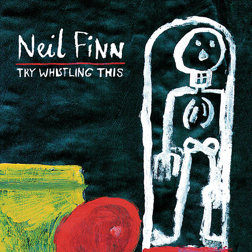 Try Whistling This by Neil Finn
