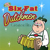 Greatest Hits by The Six Fat Dutchmen