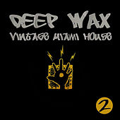 Play & Download E-Sa Records Presents Deep Wax: Vintage Miami House, Vol. 2 by Various Artists | Napster