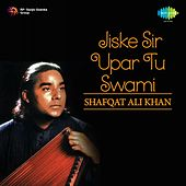 Jiske Sir Upar Tu Swami by Shafqat Ali Khan