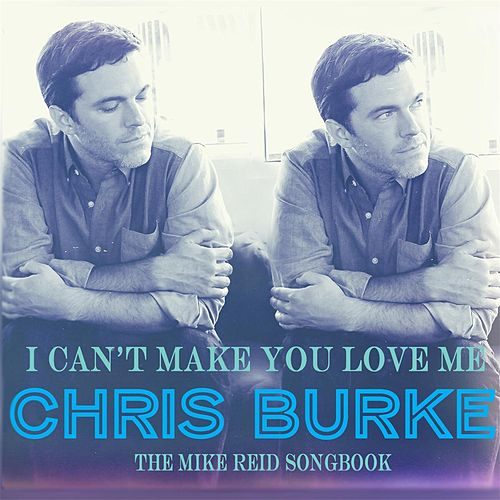 I Can't Make You Love Me: The Mike Reid Songbook by Chris Burke (Children's)
