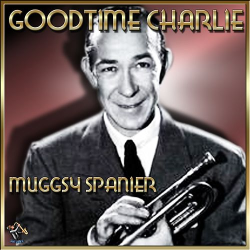 Play & Download Good Time Charlie by Muggsy Spanier | Napster