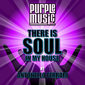 Play & Download There Is Soul in My House - Antonello Ferrari by Various Artists | Napster