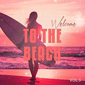 Welcome to the Beach, Vol. 3 (Beach & Sun Inspired Chill out Tunes) by Various Artists