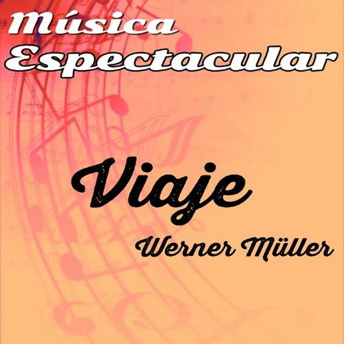 Play & Download Música Espectacular, Viaje by Werner Müller | Napster
