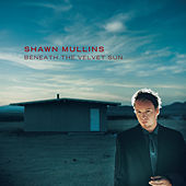 Play & Download Beneath The Velvet Sun by Shawn Mullins | Napster