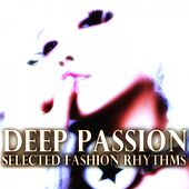 Deep Passion (Selected Fashion Rhythms) by Various Artists