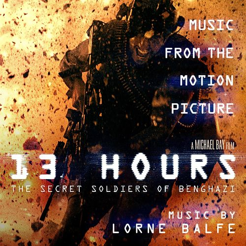 Play & Download 13 Hours: The Secret Soldiers of Benghazi (Music from the Motion Picture) by Lorne Balfe | Napster