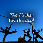 Play & Download Fiddler on the Roof by Various Artists | Napster