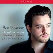 I Heard You Singing: English Songs by Ben Johnson