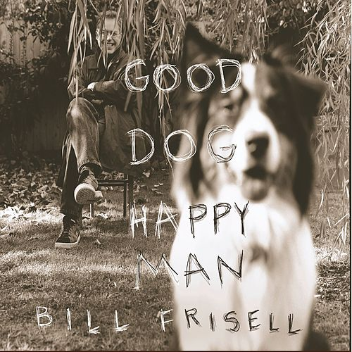 Play & Download Good Dog, Happy Man by Bill Frisell | Napster