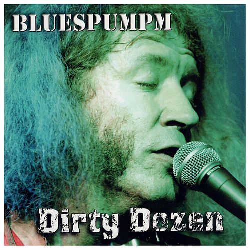 Dirty Dozen by Bluespumpm