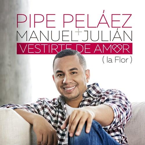 Vestirte de Amor (La Flor) de Felipe Peláez (Pipe Peláez)