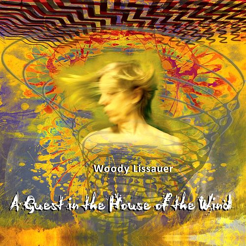 A Guest in the House of the Wind by Woody Lissauer