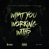What You Working With? by Brakeman