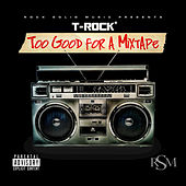 Play & Download Too Good for a Mixtape by T-Rock | Napster