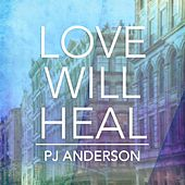 Love Will Heal by PJ Anderson