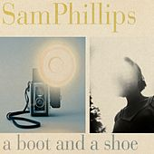 A Boot and a Shoe by Sam Phillips