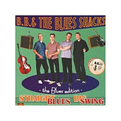 Straight Blues Big Swing - The Blues Edition by B.B. & The Blues Shacks