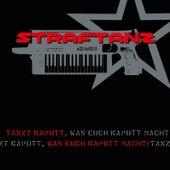 Tanzt Kaputt, Was Euch Kaputt Macht! by Straftanz