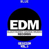 Play & Download EDM Electronic Dance Music Session, Vol. 3 (Blue) by Various Artists | Napster
