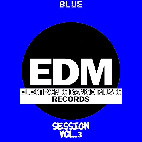 EDM Electronic Dance Music Session, Vol. 3 (Blue) by Various Artists