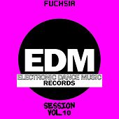 Play & Download EDM Electronic Dance Music Session, Vol. 10 (Fuchsia) by Various Artists | Napster