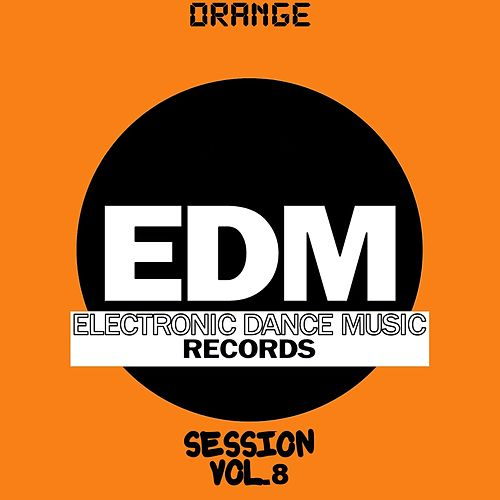 EDM Electronic Dance Music Session, Vol. 8 (Orange) by Various Artists
