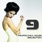 Private Chill House Selection, Vol. 9 (A Fine Chill House Selection) von Various Artists