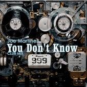 You Don't Know (Club Mix) by Joe Martinez