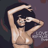 Love Deep House, Five (Totally Deep House Experience) by Various Artists