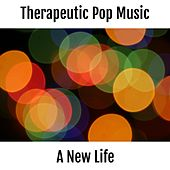 Therapeutic Pop Music - A New Life (Therapeutic Music) by Various Artists