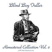 Play & Download Remastered Collection, Vol. 2 (All Tracks Remastered 2016) by Blind Boy Fuller | Napster