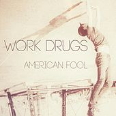 Play & Download American Fool by Work Drugs | Napster