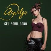 Play & Download Gel Sarıl Bana by Aydilge | Napster