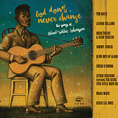 God Don't Never Change: The Songs Of Blind Willie Johnson by Various Artists