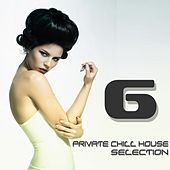 Play & Download Private Chill House Selection, Vol. 6 (A Fine Chill House Selection) by Various Artists | Napster
