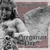 Gregorian Pop by Gregorian Mystic Project