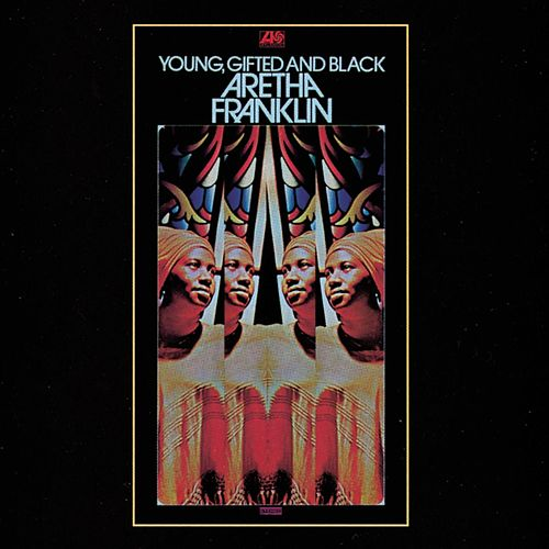 Play & Download Young, Gifted And Black by Aretha Franklin | Napster