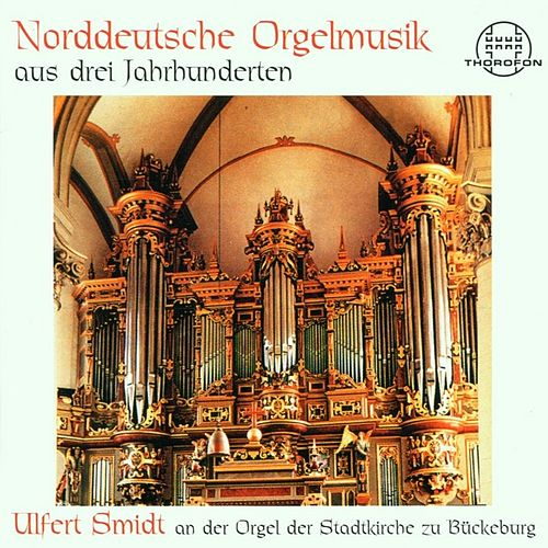 Norddeutsche Orgelmusik aus drei Jahrhunderten by Ulfert Smidt