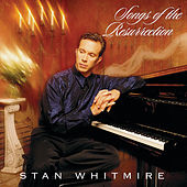 Songs Of The Resurrection by Stan Whitmire