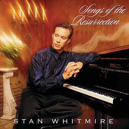 Play & Download Songs Of The Resurrection by Stan Whitmire | Napster