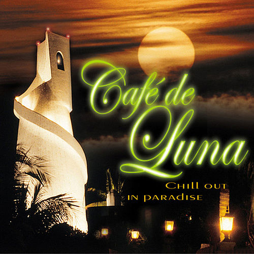 Play & Download Café de Luna - Chill Out In Paradise by Various Artists | Napster