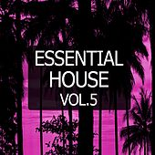 Essential House, Vol. 5 by Various Artists